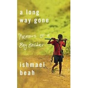 A Long Way Gone: Memoirs of a Boy Soldier, Hardcover/Ishmael Beah