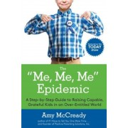The Me, Me, Me Epidemic: A Step-By-Step Guide to Raising Capable, Grateful Kids in an Over-Entitled World, Paperback