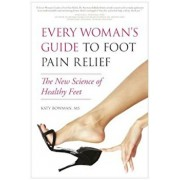 Every Woman's Guide to Foot Pain Relief: The New Science of Healthy Feet, Paperback/Katy Bowman