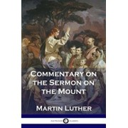 Commentary on the Sermon on the Mount, Paperback/Martin Luther