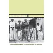 A Poverty of Rights: Citizenship and Inequality in Twentieth-Century Rio de Janeiro/Brodwyn Fischer