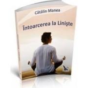 Intoarcerea La Liniste - Catalin Manea