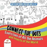 Dot to Dot Books for Kids Ages 4-8. Connect the Dots Exercises of All the Animals and Insects of the World. Dot Activity Book for Boys and Girls., Paperback/Speedy Kids