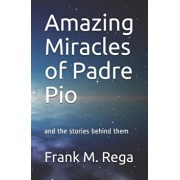 Amazing Miracles of Padre Pio: and the stories behind them, Paperback/Frank M. Rega Sfo