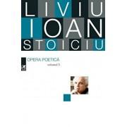 Opera poetica. Vol. 3/Liviu Ioan Stoiciu