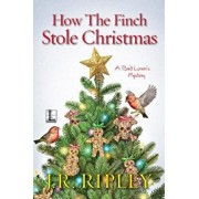 How the Finch Stole Christmas, Paperback/J. R. Ripley