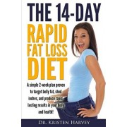 The 14-Day Rapid Fat Loss Diet: A simple 2-week plan proven to target belly fat, melt inches, and produce rapid lasting results in your body and healt, Paperback/Kristen Harvey