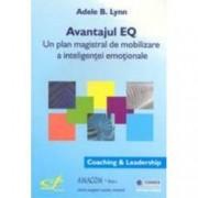 Avantajul EQ. Un plan magistral de mobilizare a inteligentei emotionale