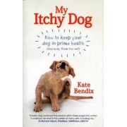 My Itchy Dog. How to keep your dog in prime health (and away from the vet), Paperback/Kate Bendix