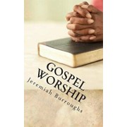 Gospel Worship: The Right Way of Drawing Near to God, Paperback/Jeremiah Burroughs
