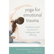 Yoga for Emotional Trauma: Meditations and Practices for Healing Pain and Suffering, Paperback/Mary NurrieStearns