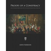 Proofs of a Conspiracy: Against All The Religions and Governments Of Europe, Carried On In The Secret Meetings of Freemasons, Illuminati, and, Paperback/John Robison