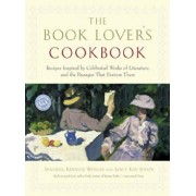 The Book Lover's Cookbook: Recipes Inspired by Celebrated Works of Literature, and the Passages That Feature Them, Paperback/Shaunda Kennedy Wenger