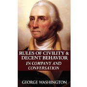Rules of Civility & Decent Behavior in Company and Conversation, Paperback/George Washington