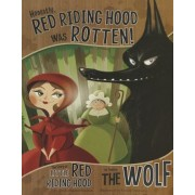Honestly, Red Riding Hood Was Rotten!: The Story of Little Red Riding Hood as Told by the Wolf, Paperback