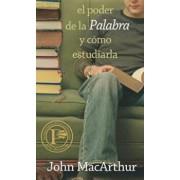 El Poder de la Palabra y Como Estudiarla = How to Study the Bible, Paperback/John MacArthur