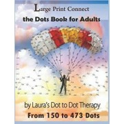 Large Print Connect the Dot Book for Adults from 150 to 473 Dots, Paperback/Laura's Dot to Dot Therapy