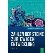 Die Zahlen der Steine zur ewigen Entwicklung - Teil 3, Paperback/Grigori Grabovoi