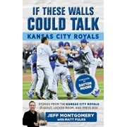 If These Walls Could Talk: Kansas City Royals: Stories from the Kansas City Royals Dugout, Locker Room, and Press Box, Paperback/Jeff Montgomery