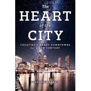 The Heart of the City: Creating Vibrant Downtowns for a New Century, Paperback/Alexander Garvin