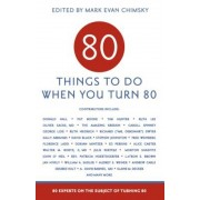 80 Things to Do When You Turn 80: 80 Experts on the Subject of Turning 80, Paperback