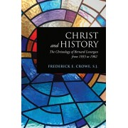 Christ and History. The Christology of Bernard Lonergan from 1935 to 1982, Paperback/Frederick E., S. J. Crowe