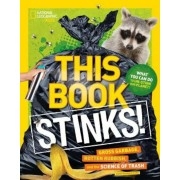 This Book Stinks!: Gross Garbage, Rotten Rubbish, and the Science of Trash, Paperback