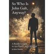 "So Who Is John Galt, Anyway?: A Reader's Guide to Ayn Rand's ""Atlas Shrugged"", Paperback/Robert Tracinski"