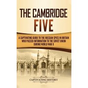 The Cambridge Five: A Captivating Guide to the Russian Spies in Britain Who Passed Information to the Soviet Union During World War II, Hardcover/Captivating History