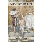 A Brief Life of Christ, Paperback/Fulton J. Sheen