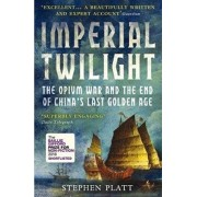 Imperial Twilight. The Opium War and the End of China's Last Golden Age, Paperback/Stephen R. Platt