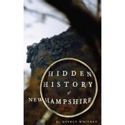 Hidden History of New Hampshire, Hardcover/D. Quincy Whitney