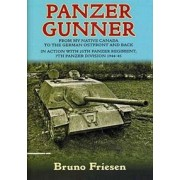 Panzer Gunner From My Native Canada to the German Ostfront and Back. in Action with 25th Panzer Regiment, 7th Panzer Division 1944-45 Friesen Bruno