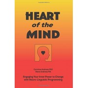 Heart of the Mind: Engaging Your Inner Power to Change with Neuro-Linguistic Programming, Paperback