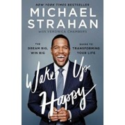 Wake Up Happy: The Dream Big, Win Big Guide to Transforming Your Life, Paperback/Michael Strahan