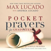 Pocket Prayers for Graduates: 40 Simple Prayers That Bring Hope and Direction, Hardcover/Max Lucado