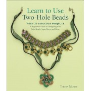 Learn to Use Two-Hole Beads with 25 Fabulous Projects: A Beginner's Guide to Designing with Twin Beads, Superduos, and More, Paperback