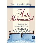 El Acto Matrimonial: La Belleza del Amor Sexual = Act of Marriage, Paperback/Tim LaHaye