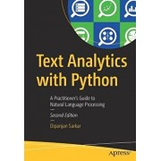 Text Analytics with Python: A Practitioner's Guide to Natural Language Processing, Paperback/Dipanjan Sarkar