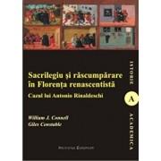 Sacrilegiu si rascumparare in Florenta renascentista/J. William Connell, Giles Constable