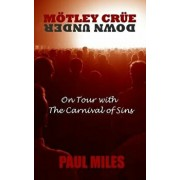 Mötley Crüe Down Under: On Tour with the Carnival of Sins, Paperback/Paul Miles