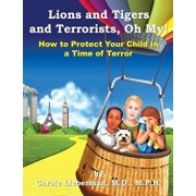 Lions and Tigers and Terrorists, Oh My!, Paperback/M. P. H. Carole Lieberman M. D.