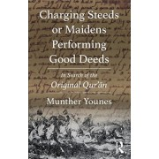 Charging Steeds or Maidens Performing Good Deeds: In Search of the Original Qur'an, Paperback/Munther Younes