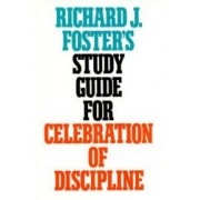 Richard J. Fosters Study Guide for Celebration of Discipline