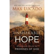 Unshakable Hope: Building Our Lives on the Promises of God, Paperback/Max Lucado