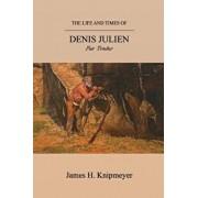 The Life and Times of Denis Julien: Fur Trader, Paperback/James H. Knipmeyer