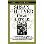 Home Before Dark: A Biographical Memoir of John Cheever by His Daughter, Paperback/Susan Cheever