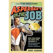 Asperger's on the Job: Must-Have Advice for People with Asperger's or High Functioning Autism, and Their Employers, Educators, and Advocates, Paperback
