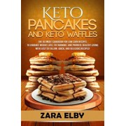 Keto Pancakes and Keto Waffles: The Ultimate Cookbook for Low Carb Recipes to Enhance Weight Loss, Fat Burning, and Promote Healthy Living with Easy t, Paperback/Zara Elby