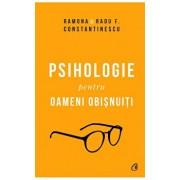 Psihologie pentru oameni obisnuiti/Ramona , Radu F. Constantinescu